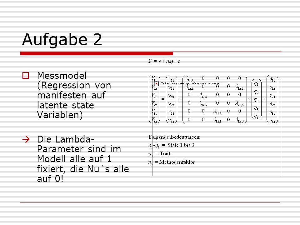 Aufgabe 2 Messmodel (Regression von manifesten auf latente state Variablen)