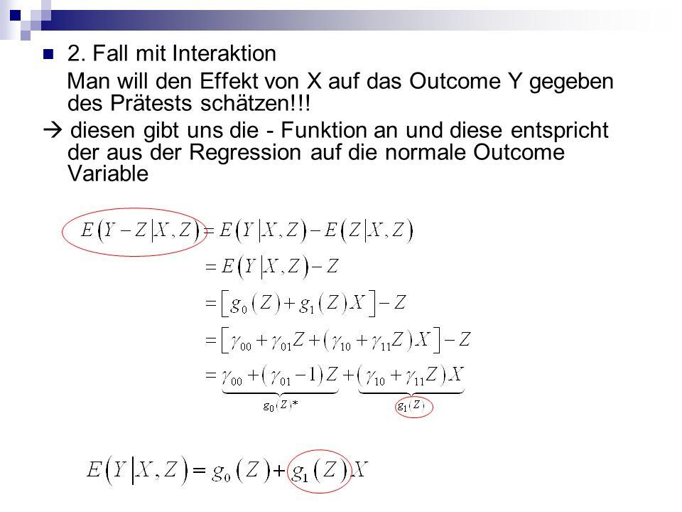 2. Fall mit Interaktion Man will den Effekt von X auf das Outcome Y gegeben des Prätests schätzen!!!