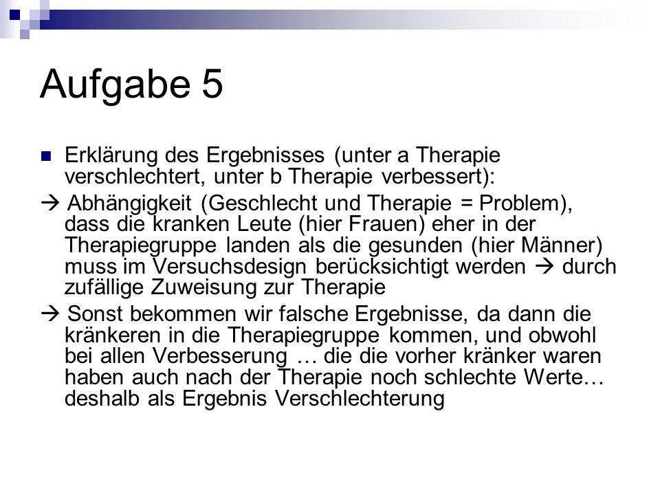 Aufgabe 5 Erklärung des Ergebnisses (unter a Therapie verschlechtert, unter b Therapie verbessert):