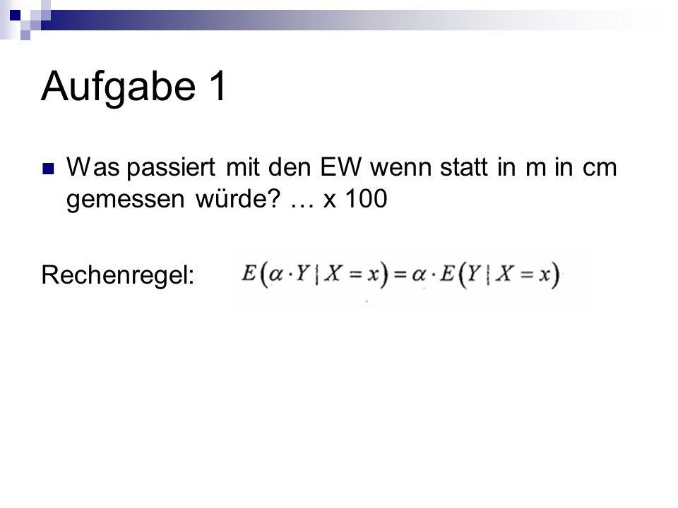 Aufgabe 1 Was passiert mit den EW wenn statt in m in cm gemessen würde … x 100 Rechenregel:
