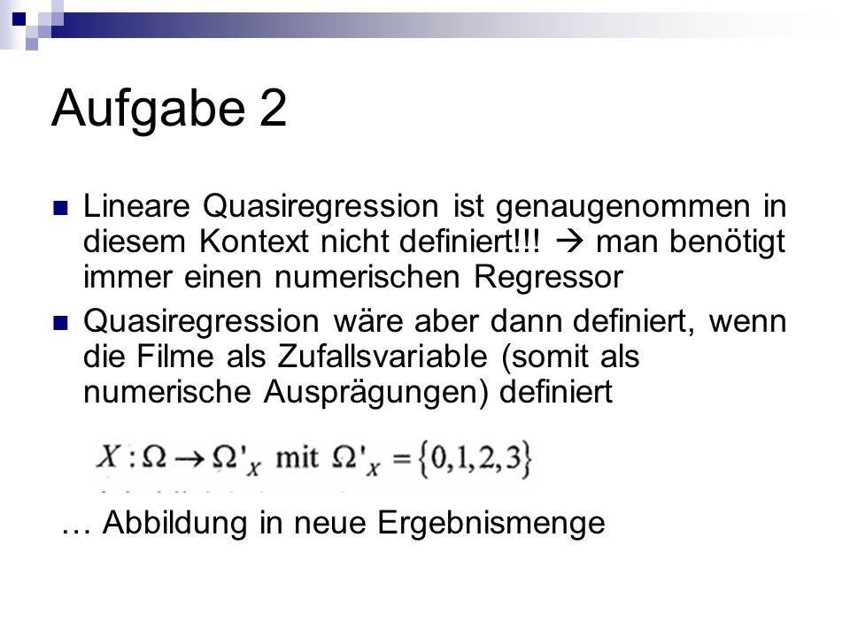 Aufgabe 2 Lineare Quasiregression ist genaugenommen in diesem Kontext nicht definiert!!!  man benötigt immer einen numerischen Regressor.