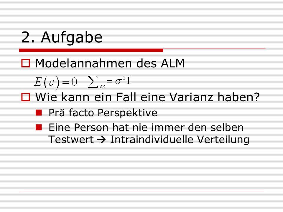 2. Aufgabe Modelannahmen des ALM Wie kann ein Fall eine Varianz haben