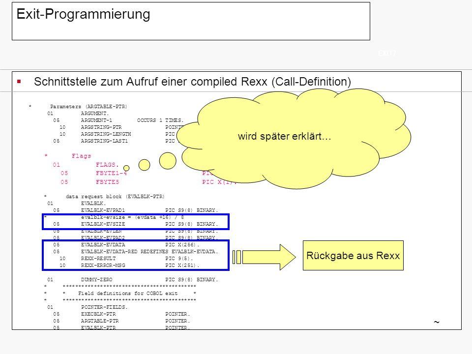 Exit-Programmierung EXIT7. Schnittstelle zum Aufruf einer compiled Rexx (Call-Definition) wird später erklärt…