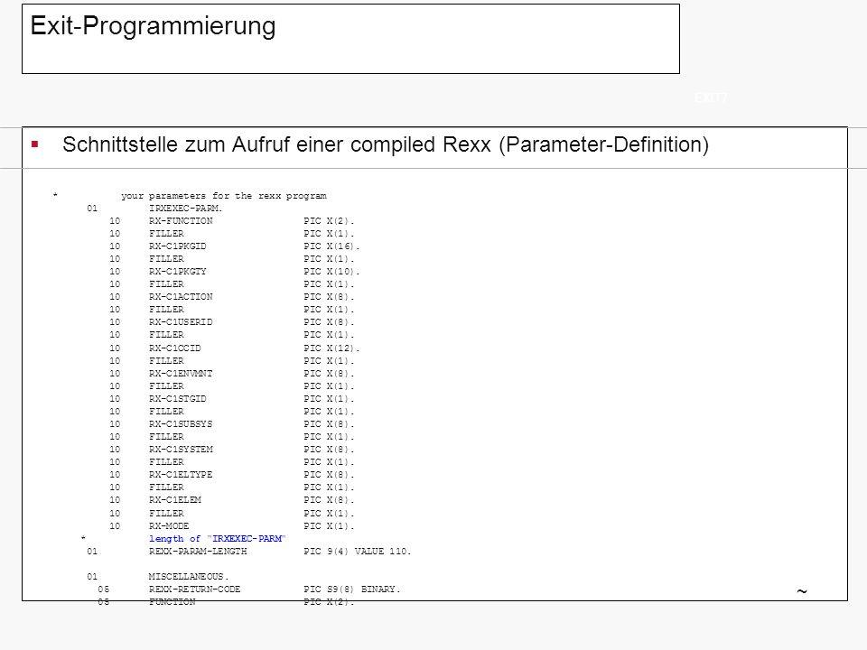 Exit-Programmierung EXIT7. Schnittstelle zum Aufruf einer compiled Rexx (Parameter-Definition) * your parameters for the rexx program.