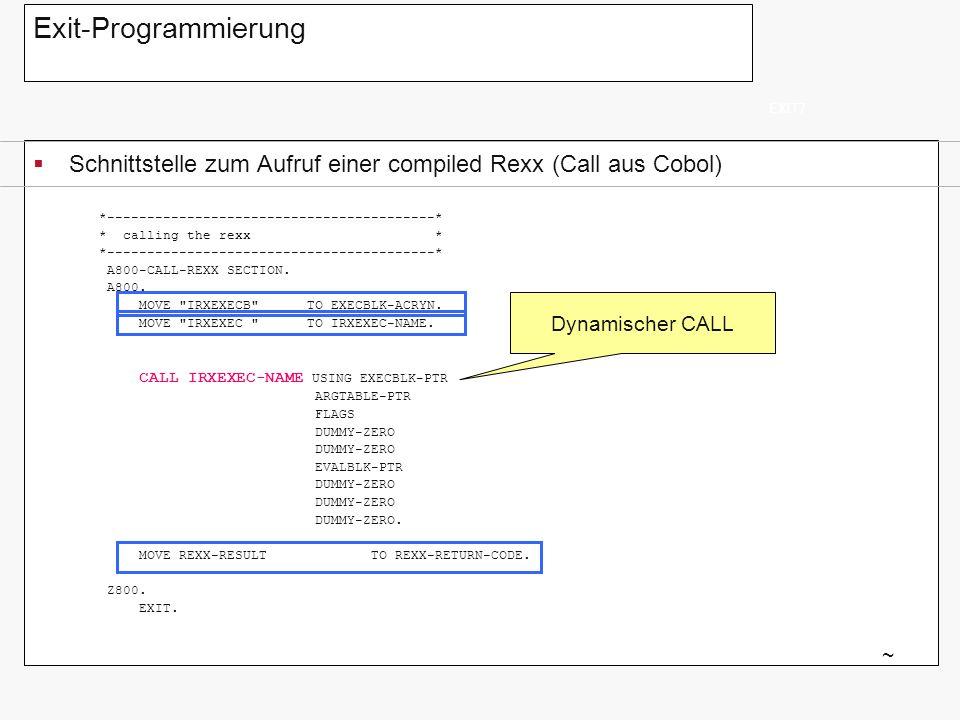 Exit-Programmierung EXIT7. Schnittstelle zum Aufruf einer compiled Rexx (Call aus Cobol) *-----------------------------------------*