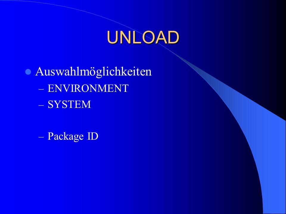 UNLOAD Auswahlmöglichkeiten ENVIRONMENT SYSTEM Package ID
