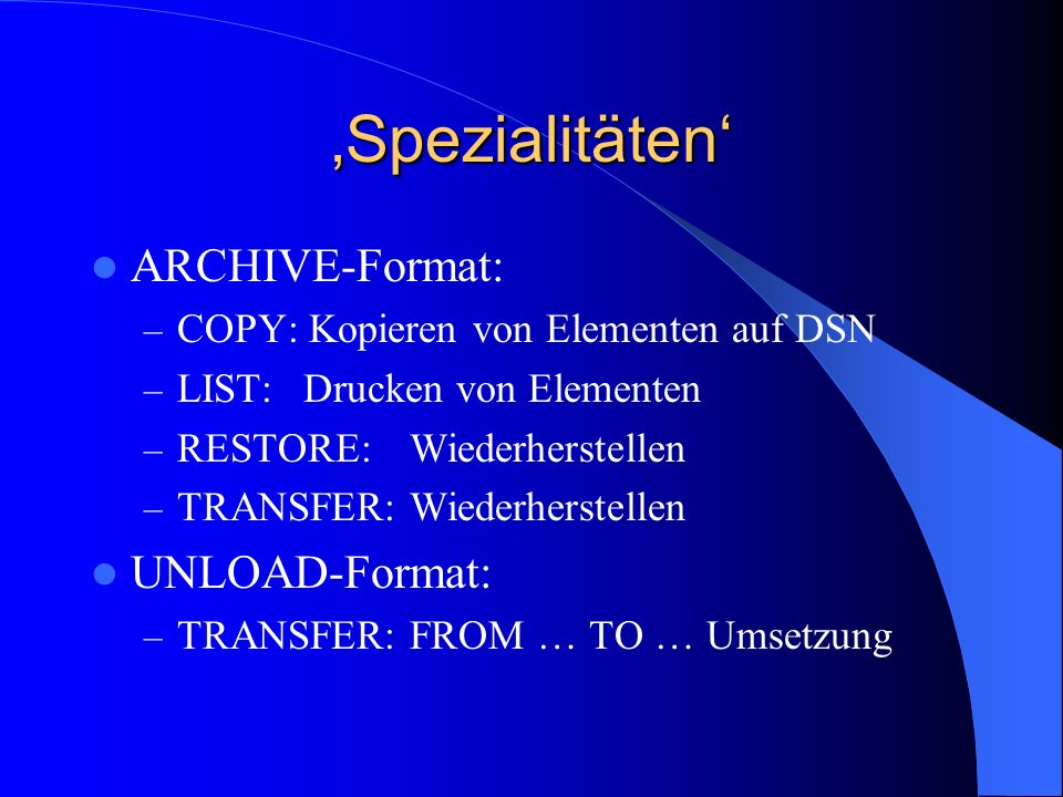 'Spezialitäten' ARCHIVE-Format: UNLOAD-Format: