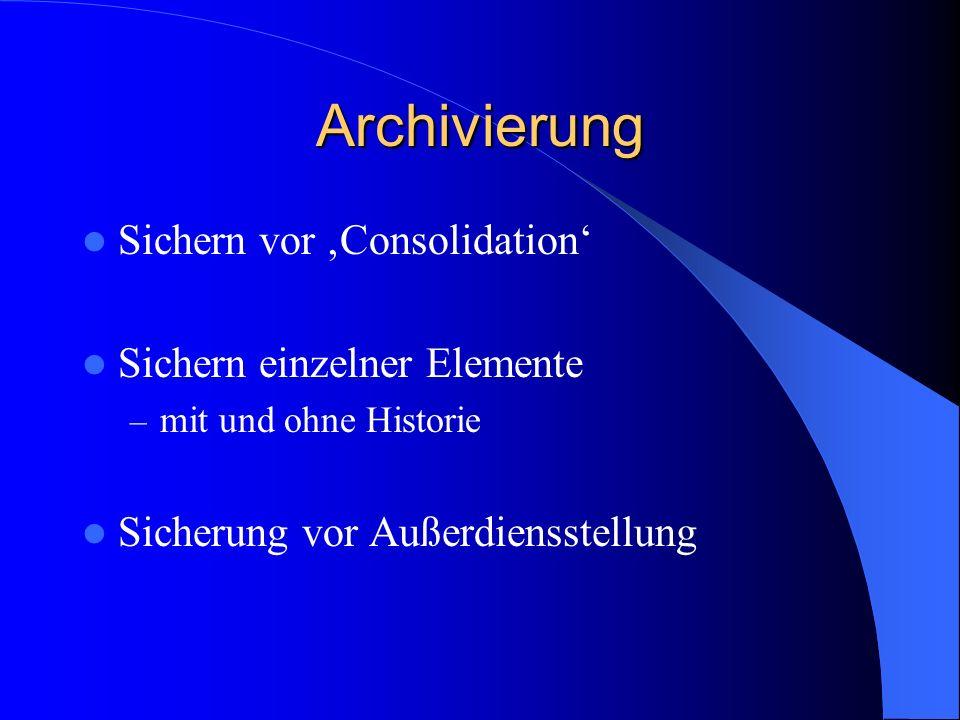 Archivierung Sichern vor 'Consolidation' Sichern einzelner Elemente