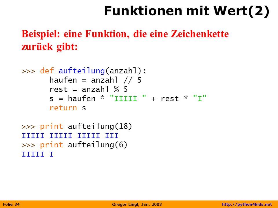 Funktionen mit Wert(2) Beispiel: eine Funktion, die eine Zeichenkette zurück gibt: >>> def aufteilung(anzahl):