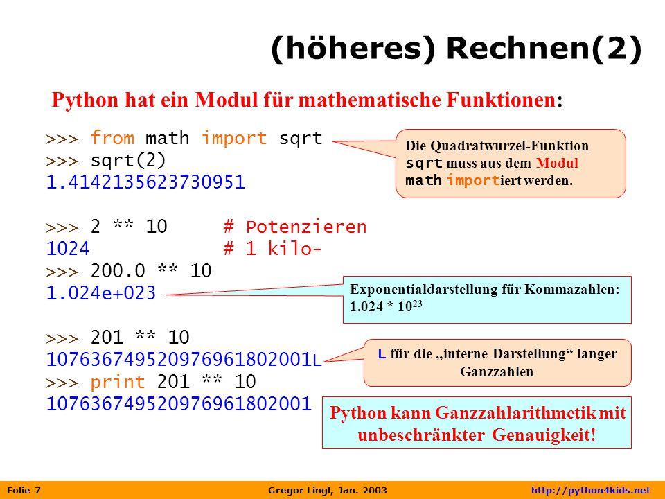 (höheres) Rechnen(2) Python hat ein Modul für mathematische Funktionen: >>> from math import sqrt.