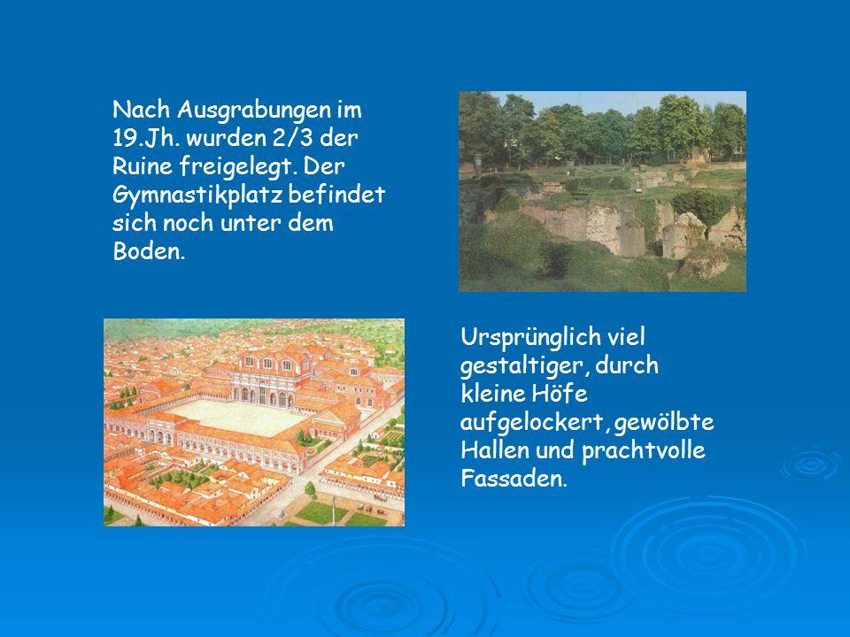 Nach Ausgrabungen im 19. Jh. wurden 2/3 der Ruine freigelegt
