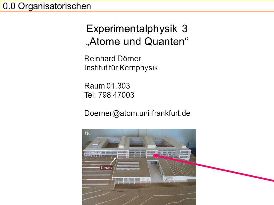 """Experimentalphysik 3 """"Atome und Quanten 0.0 Organisatorischen"""