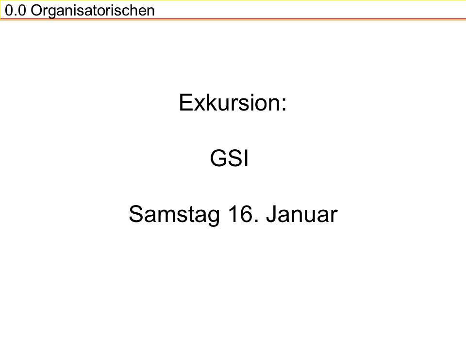 0.0 Organisatorischen Exkursion: GSI Samstag 16. Januar