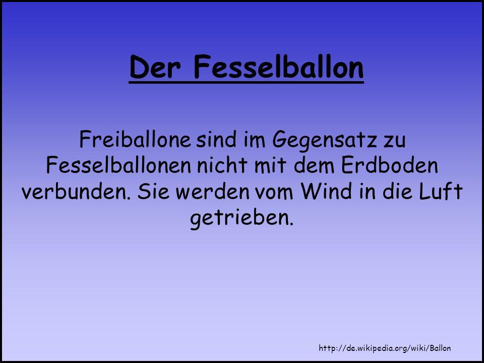 Freiballone sind im Gegensatz zu Fesselballonen nicht mit dem Erdboden verbunden. Sie werden vom Wind in die Luft getrieben.