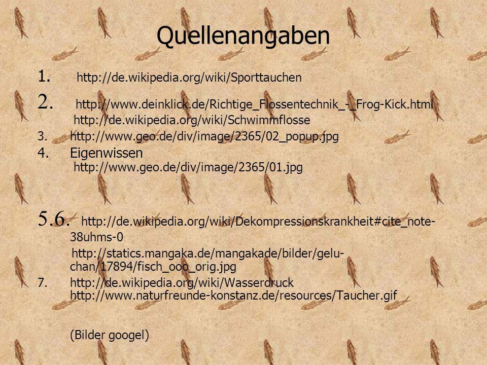 Quellenangaben 1. http://de.wikipedia.org/wiki/Sporttauchen.