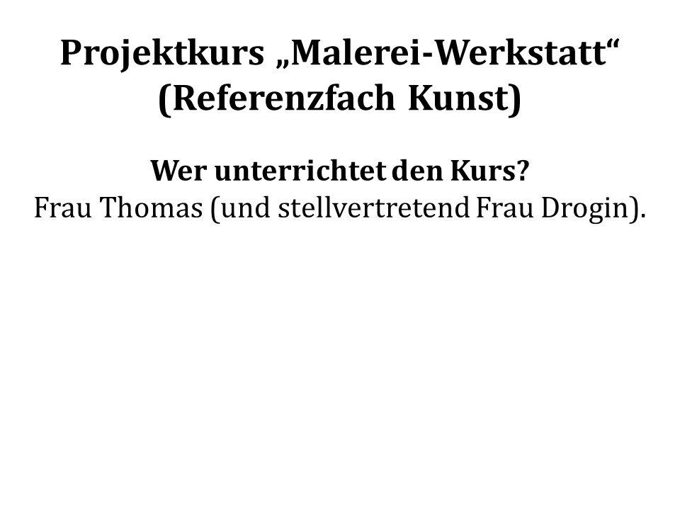 """Projektkurs """"Malerei-Werkstatt (Referenzfach Kunst)"""