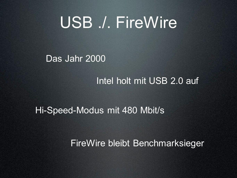 USB ./. FireWire Das Jahr 2000 Intel holt mit USB 2.0 auf