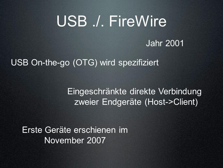 USB ./. FireWire Jahr 2001 USB On-the-go (OTG) wird spezifiziert