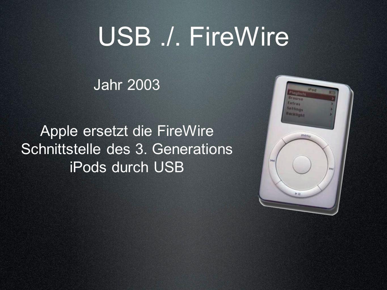 USB ./. FireWire Jahr 2003. Apple ersetzt die FireWire Schnittstelle des 3.