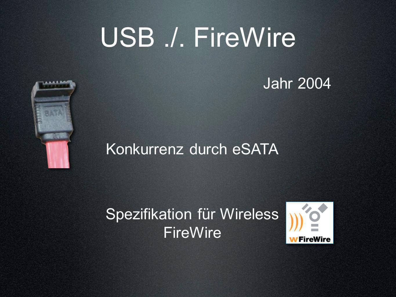 USB ./. FireWire Jahr 2004 Konkurrenz durch eSATA
