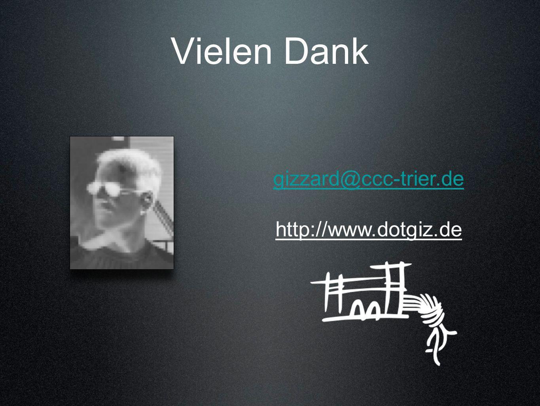 Vielen Dank gizzard@ccc-trier.de http://www.dotgiz.de