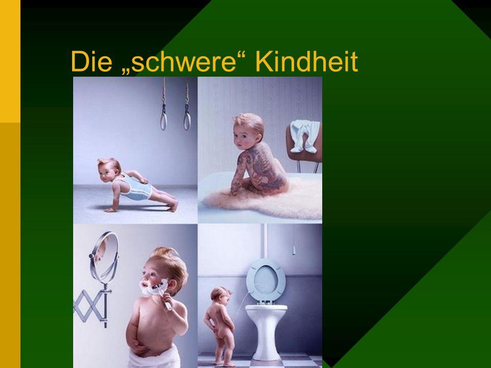 """Die """"schwere Kindheit"""