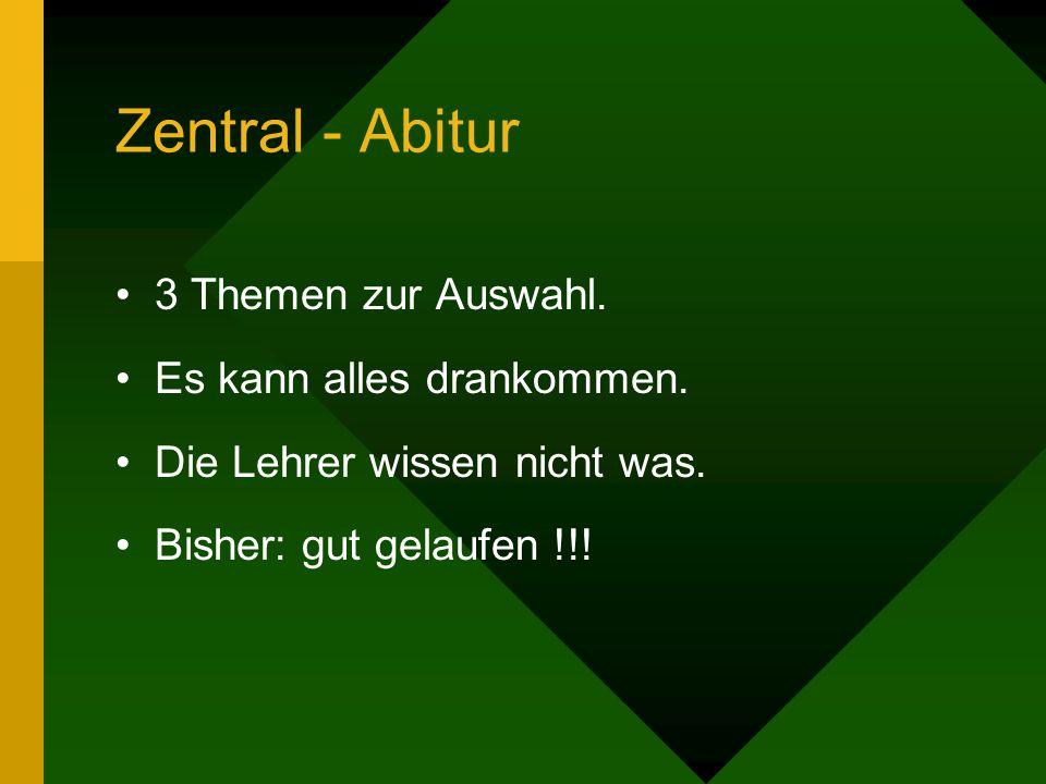 Zentral - Abitur 3 Themen zur Auswahl. Es kann alles drankommen.