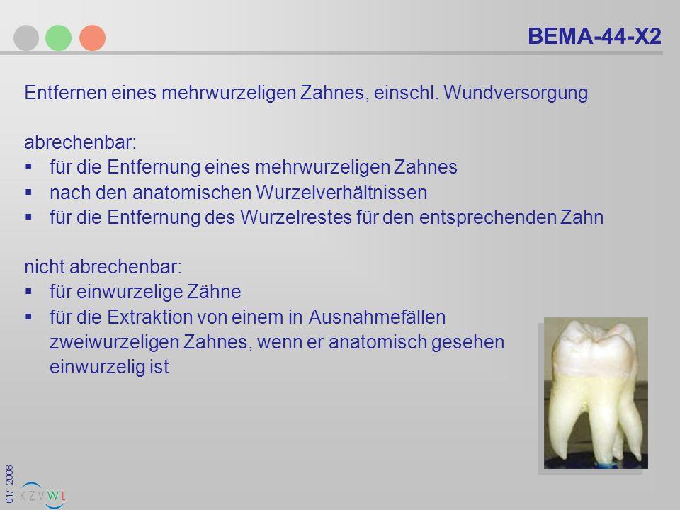 BEMA-44-X2 Entfernen eines mehrwurzeligen Zahnes, einschl. Wundversorgung. abrechenbar: für die Entfernung eines mehrwurzeligen Zahnes.