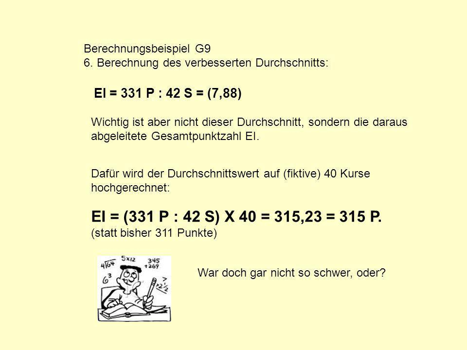 EI = (331 P : 42 S) X 40 = 315,23 = 315 P. (statt bisher 311 Punkte)