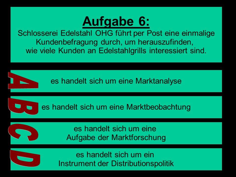 Aufgabe 6: Schlosserei Edelstahl OHG führt per Post eine einmalige. Kundenbefragung durch, um herauszufinden,