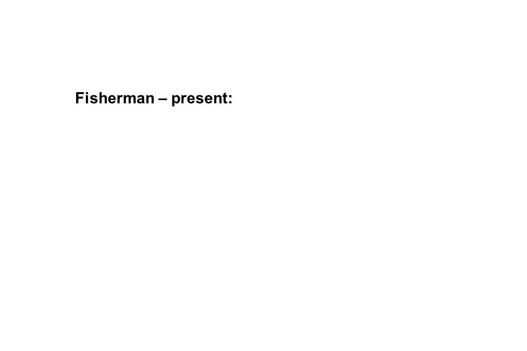 Fisherman – present: