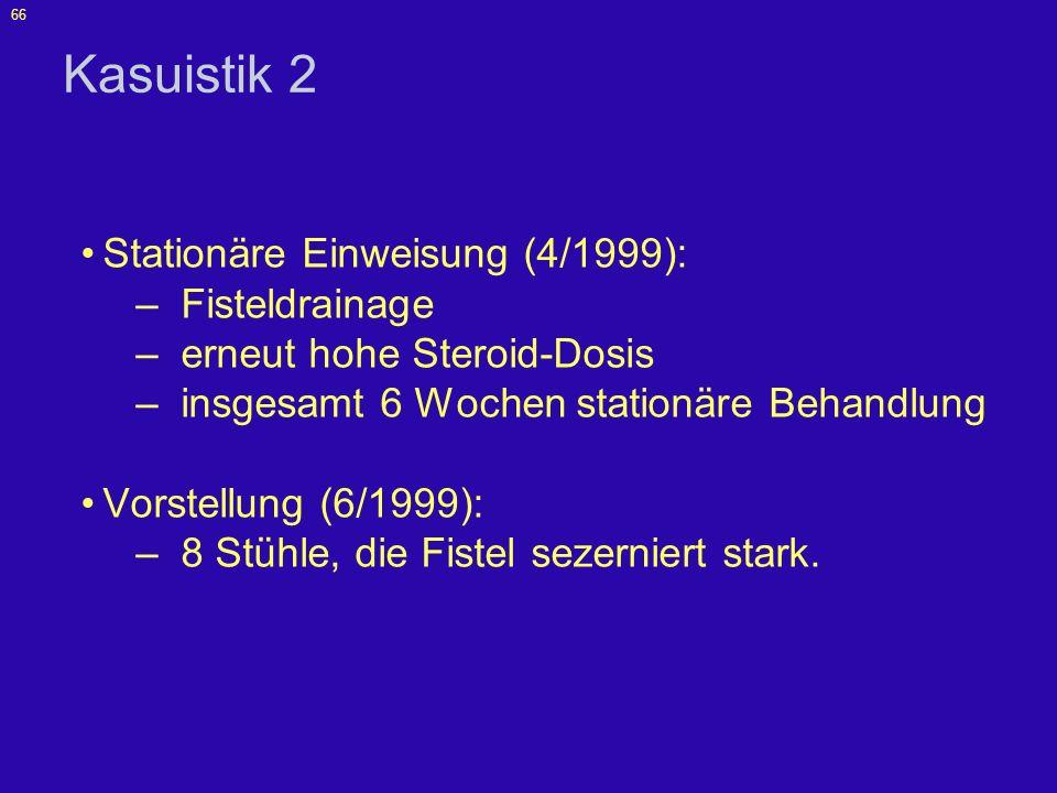 Kasuistik 2 Stationäre Einweisung (4/1999): Fisteldrainage