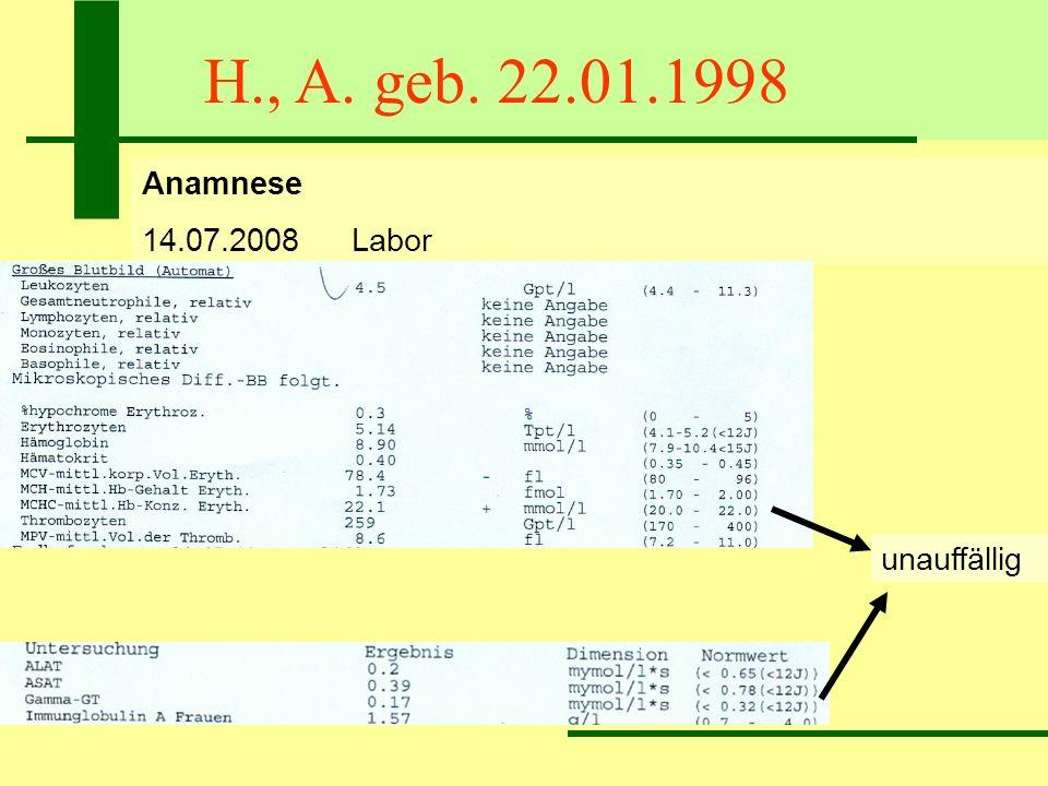 H., A. geb. 22.01.1998 Anamnese 14.07.2008 Labor unauffällig