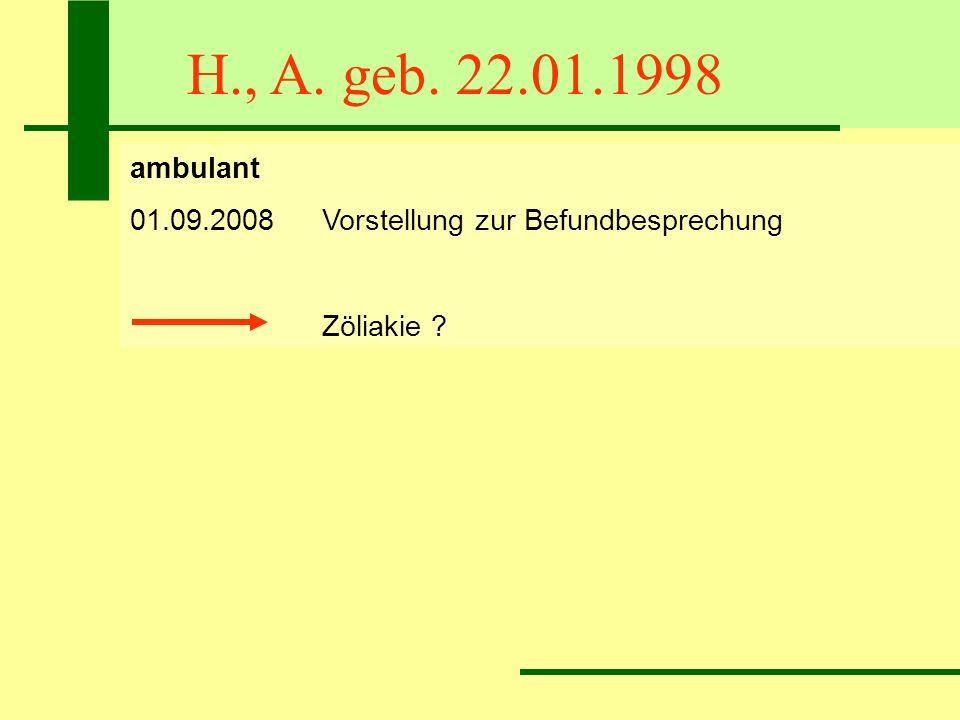 H., A. geb. 22.01.1998 ambulant 01.09.2008 Vorstellung zur Befundbesprechung Zöliakie
