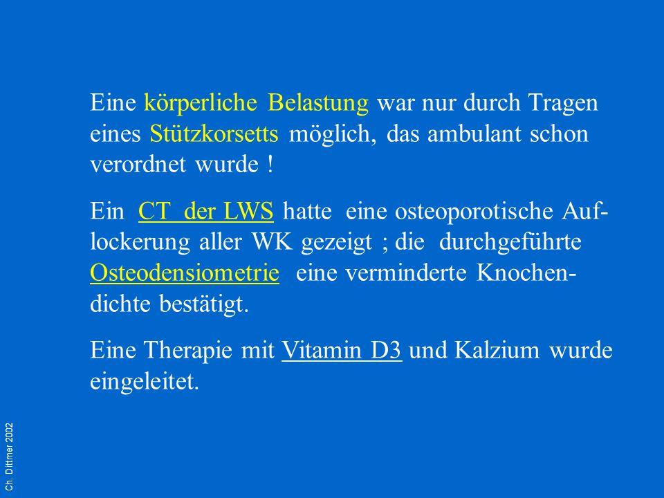 Eine Therapie mit Vitamin D3 und Kalzium wurde eingeleitet.