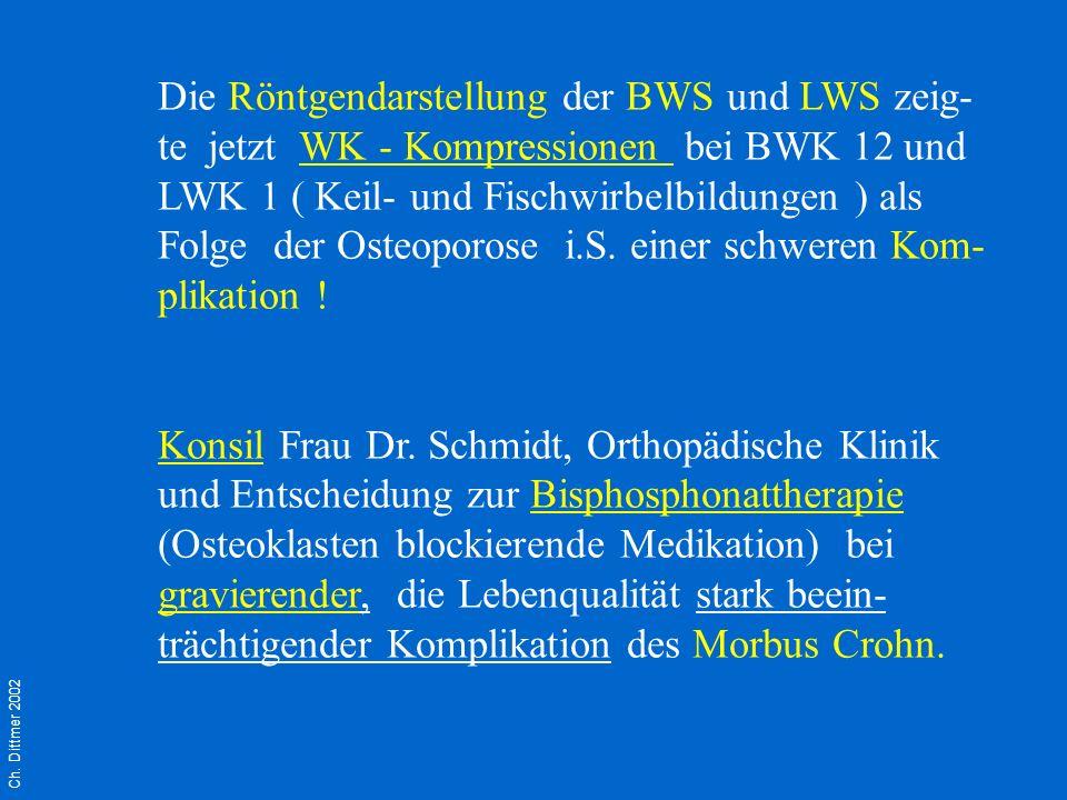 Die Röntgendarstellung der BWS und LWS zeig-te jetzt WK - Kompressionen bei BWK 12 und LWK 1 ( Keil- und Fischwirbelbildungen ) als Folge der Osteoporose i.S. einer schweren Kom-plikation !