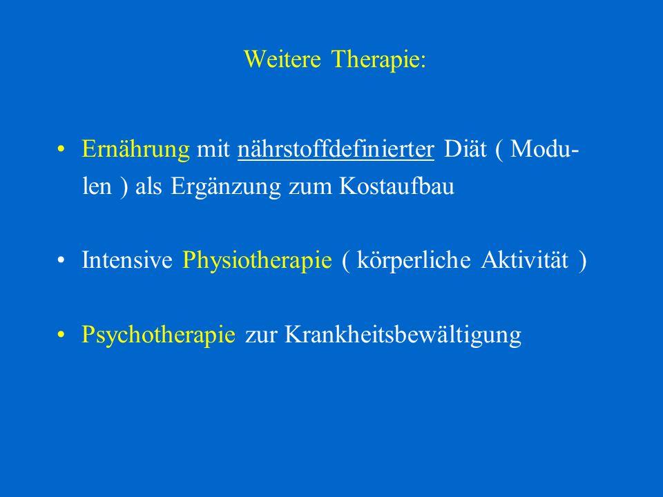 Weitere Therapie:Ernährung mit nährstoffdefinierter Diät ( Modu- len ) als Ergänzung zum Kostaufbau.