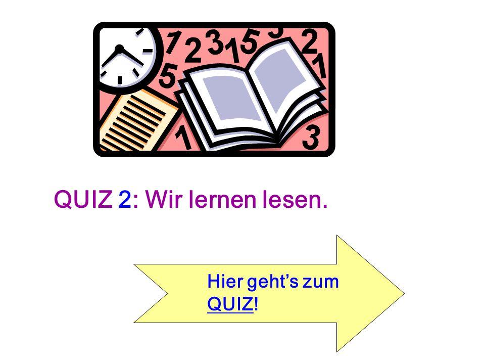 QUIZ 2: Wir lernen lesen. Hier geht's zum QUIZ!