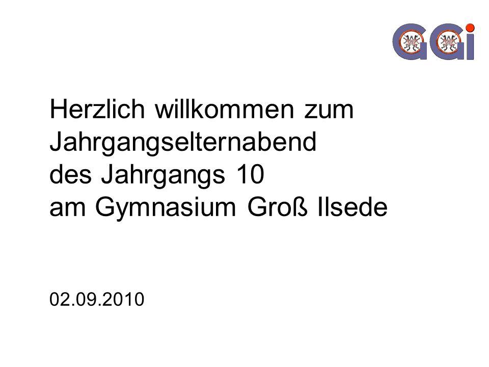 Herzlich willkommen zum Jahrgangselternabend des Jahrgangs 10 am Gymnasium Groß Ilsede 02.09.2010