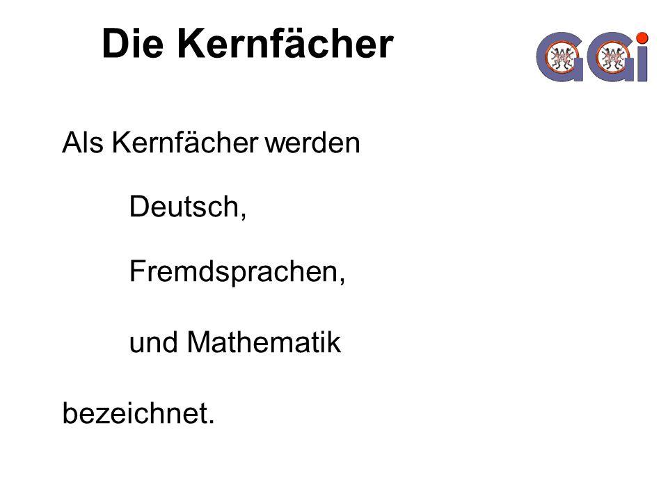 Die Kernfächer Als Kernfächer werden Deutsch, Fremdsprachen,