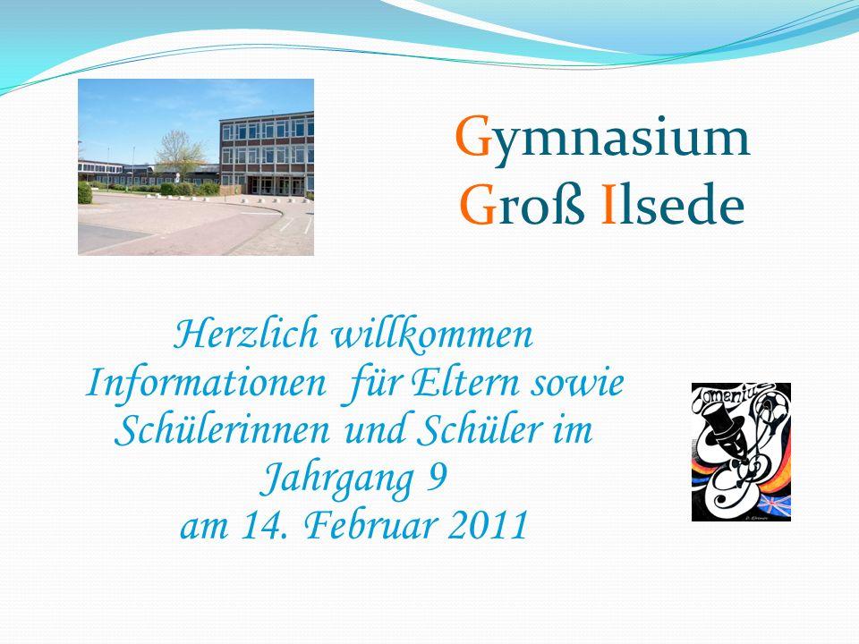 Gymnasium Groß Ilsede Herzlich willkommen Informationen für Eltern sowie Schülerinnen und Schüler im Jahrgang 9 am 14.