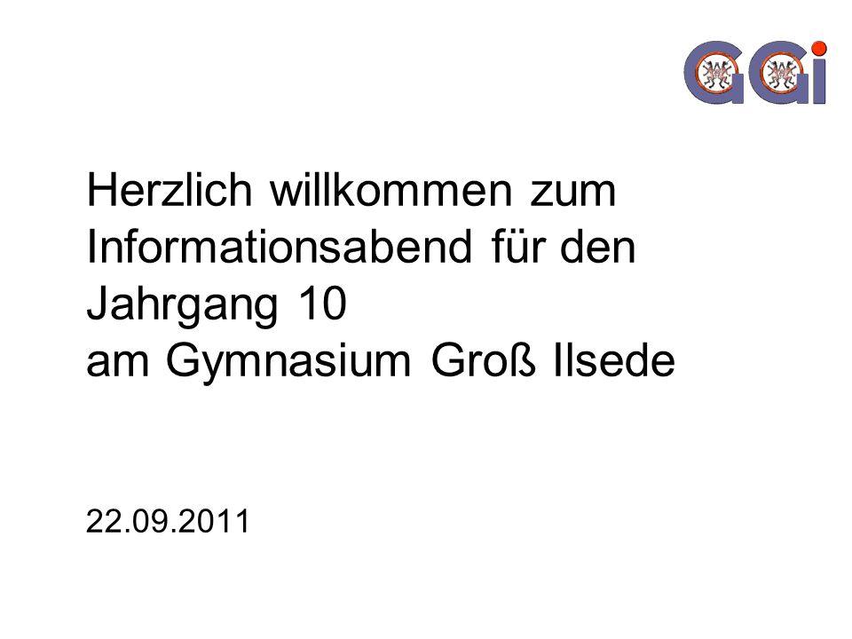 Herzlich willkommen zum Informationsabend für den Jahrgang 10 am Gymnasium Groß Ilsede 22.09.2011