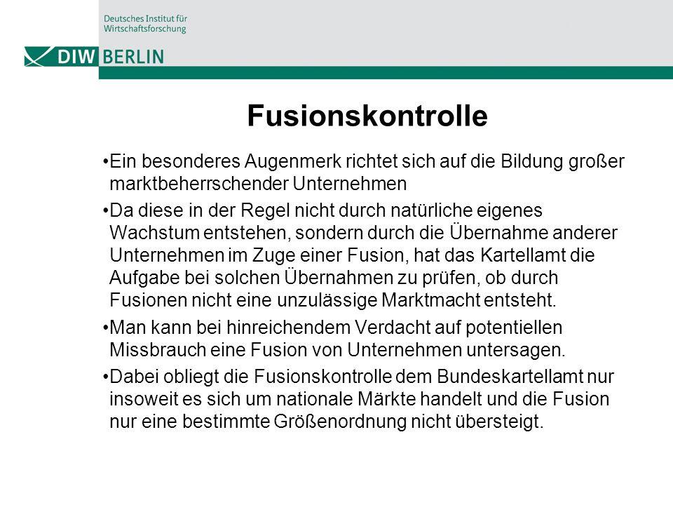 Fusionskontrolle Ein besonderes Augenmerk richtet sich auf die Bildung großer marktbeherrschender Unternehmen.