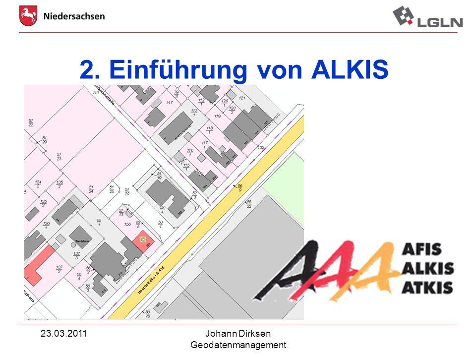 2. Einführung von ALKIS 23.03.2011 Johann Dirksen Geodatenmanagement