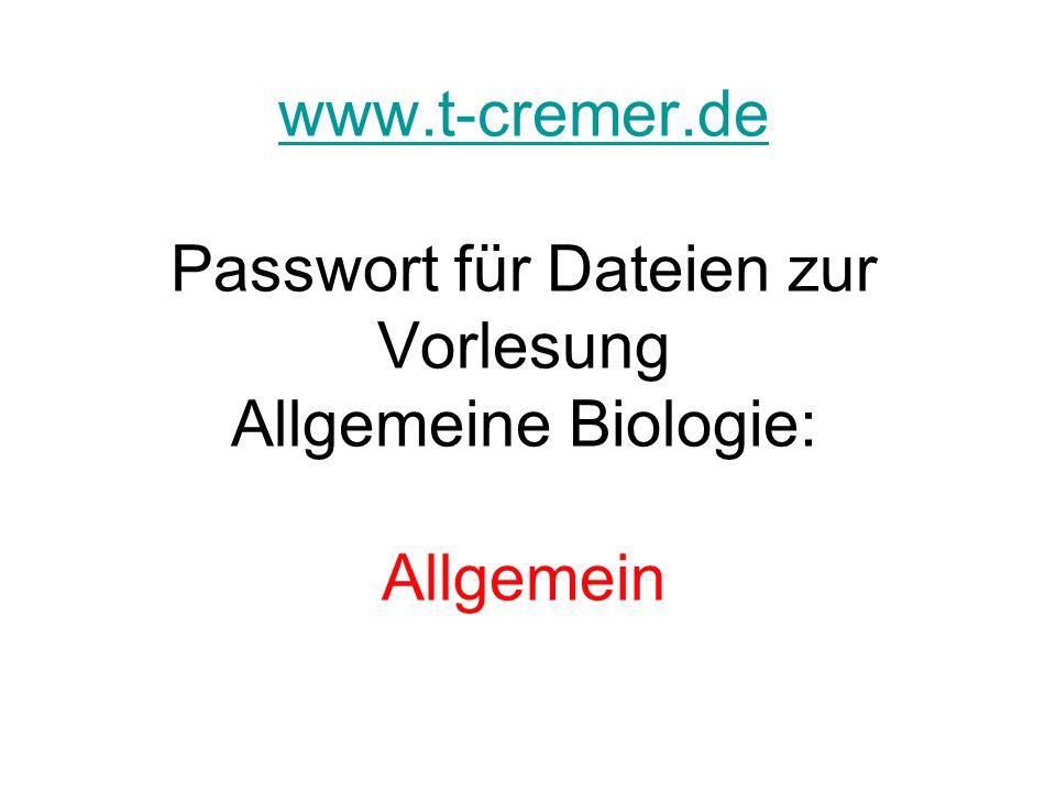 www.t-cremer.de Passwort für Dateien zur Vorlesung Allgemeine Biologie: Allgemein