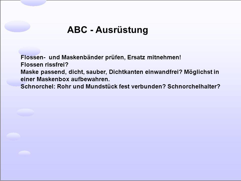 ABC - Ausrüstung Flossen- und Maskenbänder prüfen, Ersatz mitnehmen!