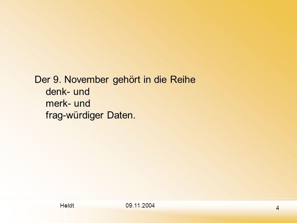 09.11.2004 Der 9. November gehört in die Reihe denk- und merk- und frag-würdiger Daten.