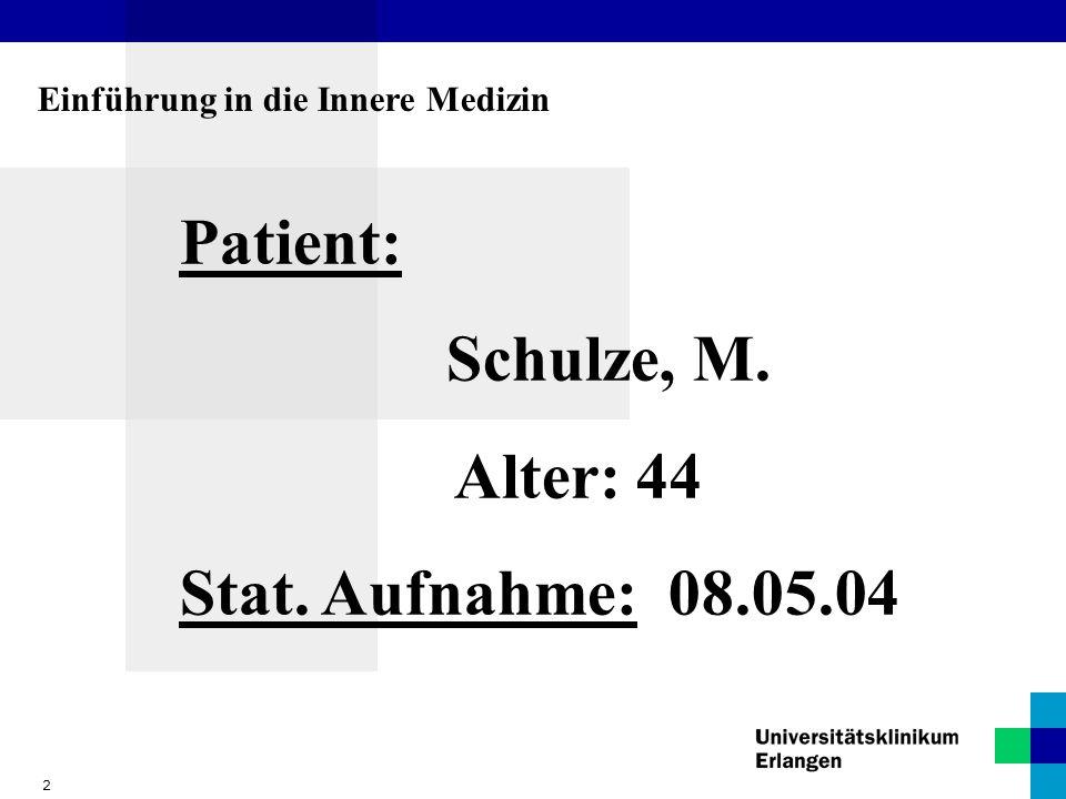 Patient: Schulze, M. Alter: 44 Stat. Aufnahme: 08.05.04