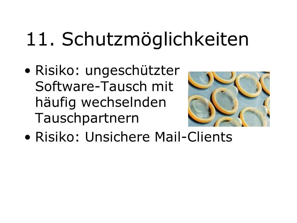 11. Schutzmöglichkeiten Risiko: ungeschützter Software-Tausch mit häufig wechselnden Tauschpartnern.