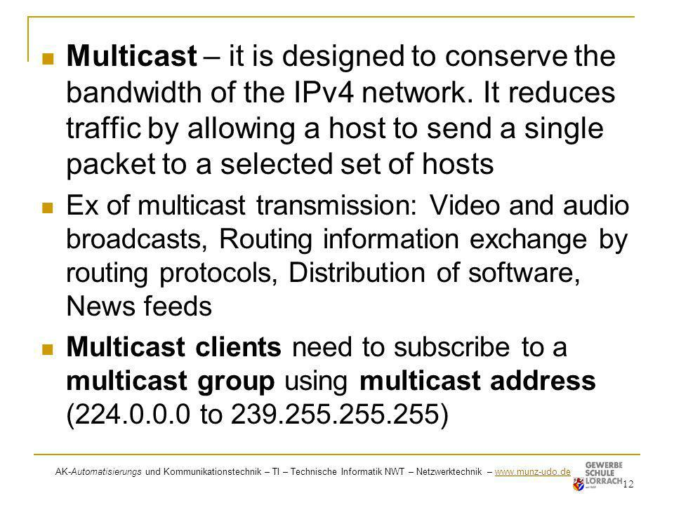 Multicast – it is designed to conserve the bandwidth of the IPv4 network. It reduces traffic by allowing a host to send a single packet to a selected set of hosts